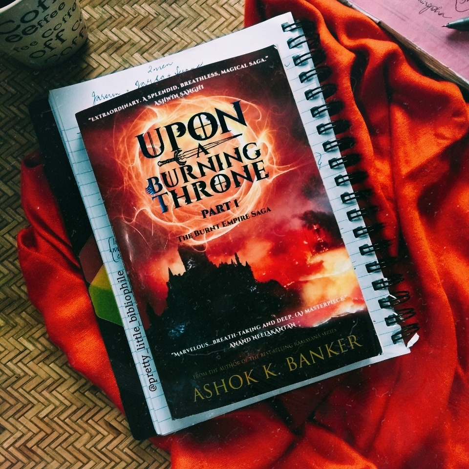 Upon A Burning Throne (Part 1 of The Burnt Empire Saga), by Ashok K Banker, 2019