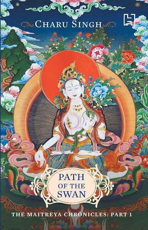 PATH OF THE SWAN: THE MAITREYA CHRONICLES 1 by Charu Singh