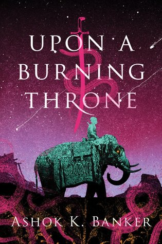 UPON A BURNING THRONE by Ashok K Banker