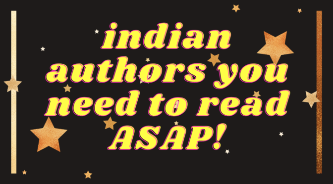 Indian Authors You Need to Read ASAP! 1